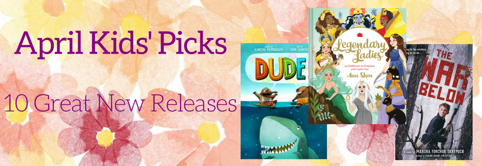 April 2018 Kids' Picks