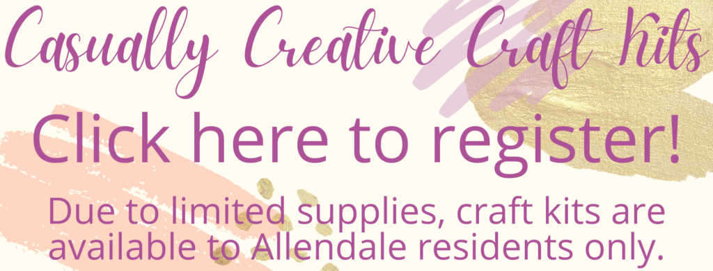 Casually Creative Craft Kits - Click here to register! Due to limited supplies, craft kits are available to Allendale residents only.